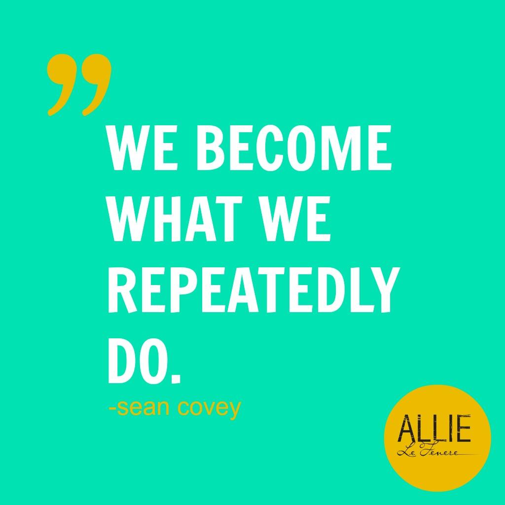 #61-whatwerepeatedlydo-@allielefevere